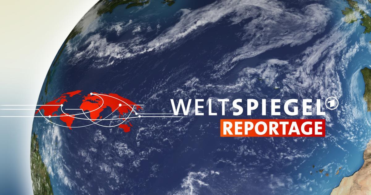 Weltspiegel Reportage